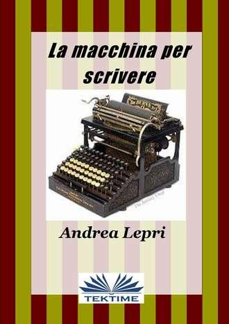 Andrea Lepri, La Macchina Per Scrivere