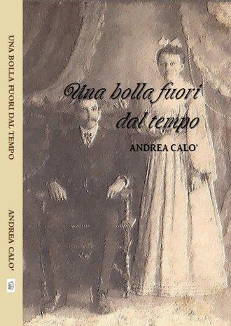Andrea Calo', Una Bolla Fuori Dal Tempo