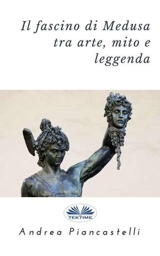 Andrea Piancastelli, Il Fascino Di Medusa Tra Arte, Mito E Leggenda