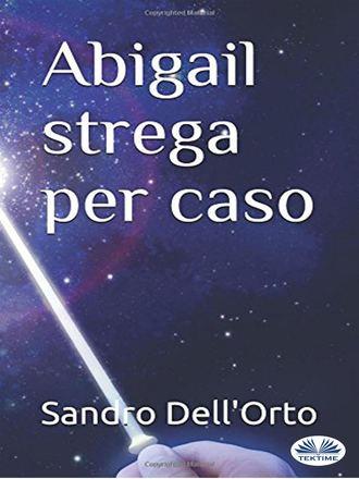 Sandro Dell'Orto, Abigail Strega Per Caso