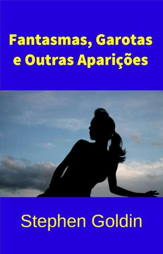Stephen Goldin, Leandro Mabillot, Fantasmas, Garotas E Outras Aparições