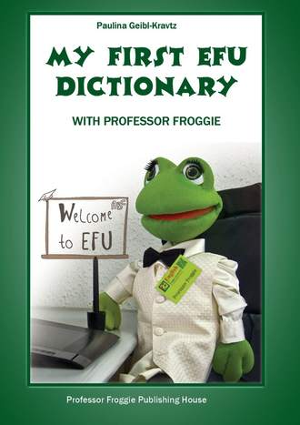 Paulina Geibl-Kravtz, My First EFU Dictionary. WITH PROFESSOR FROGGIE