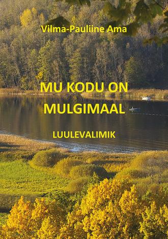 Vilma-Pauliine Ama, Mu kodu on Mulgimaal: luulevalimik