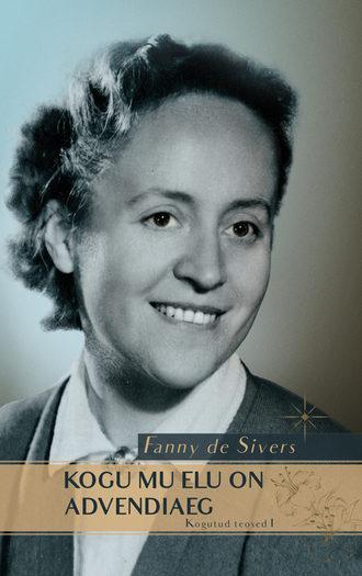 Fanny de Sivers, Kogu mu elu on advendiaeg. Kogutud teosed I