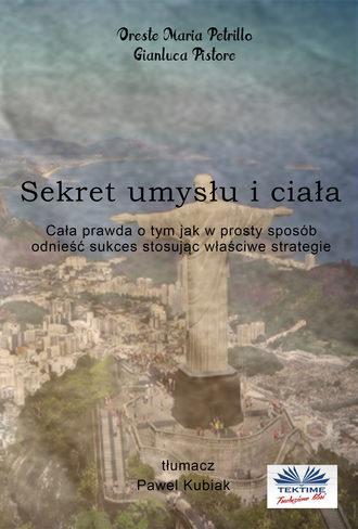 Oreste Maria Petrillo, Gianluca Pistore, Sekret Umysłu I Ciała