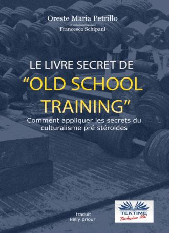 Oreste Maria Petrillo, Francesco Schipani, Le Livre Secret De L'Entraînement Old School
