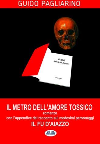 Guido Pagliarino, Il Metro Dell'Amore Tossico - Romanzo