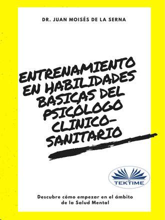 Juan Moisés De La Serna, Entrenamiento En Habilidades Básicas Del Psicólogo Clínico-Sanitario