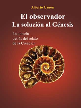 Alberto Canen, El Observador. La Solución Al Génesis