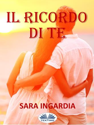 Sara Ingardia, Il Ricordo Di Te