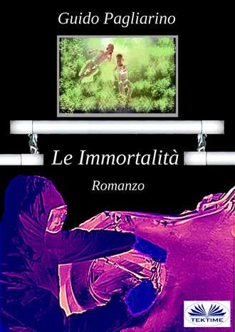 Guido Pagliarino, Le Immortalità