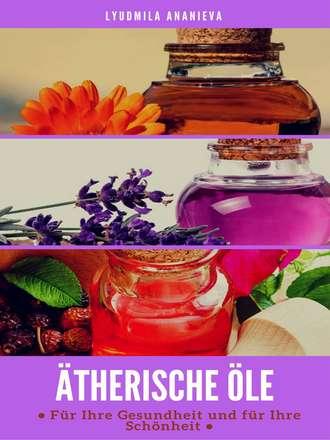 Lyudmila Ananieva, Ätherische Öle Für Ihre Gesundheit Und Ihre Schönheit