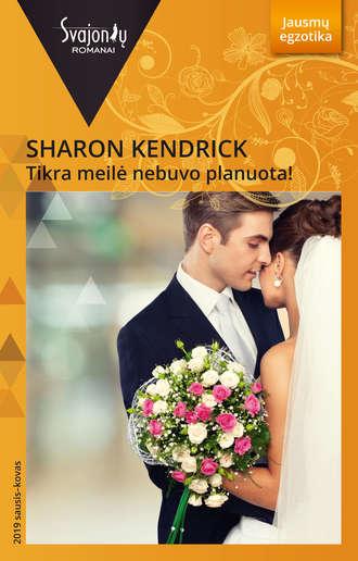 Шэрон Кендрик, Tikra meilė nebuvo planuota!