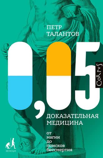 Петр Талантов, 0,05. Доказательная медицина от магии до поисков бессмертия