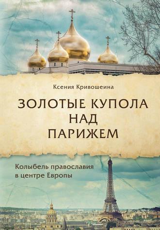 Ксения Кривошеина, Золотые купола над Парижем