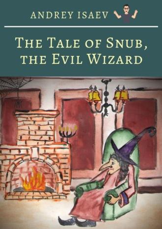 Andrey Isaev, The Tale ofSnub, the Evil Wizard. Сказка про злого волшебника Курноса