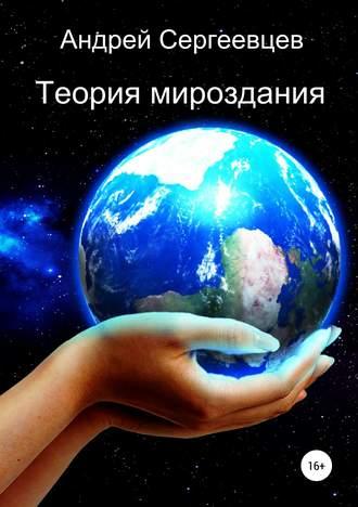 Андрей Сергеевцев, Теория мироздания