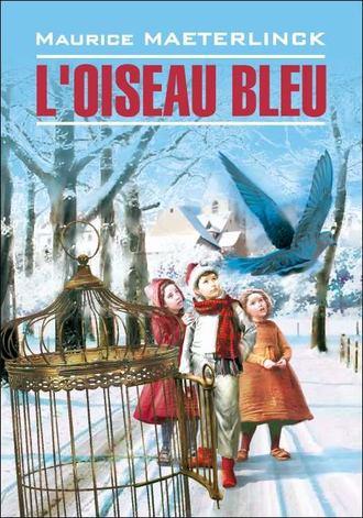 Морис Метерлинк, L'oiseau bleu: Féerie en six actes et douze tableaux / Синяя птица. Книга для чтения на французском языке