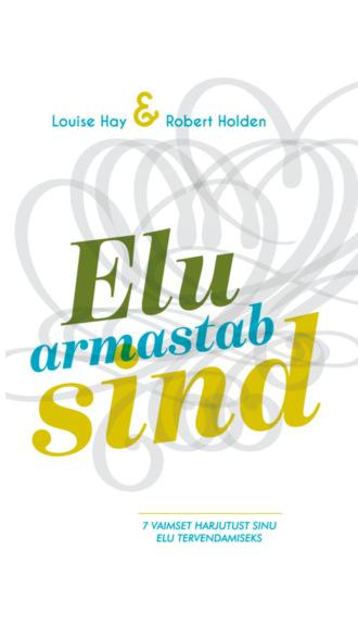 Луиза Хей, Луиза Хей, Elu armastab sind