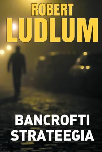 Robert Ludlum, Bancrofti strateegia