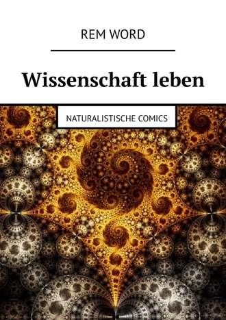 Rem Word, Wissenschaft leben. Naturalistische Comics