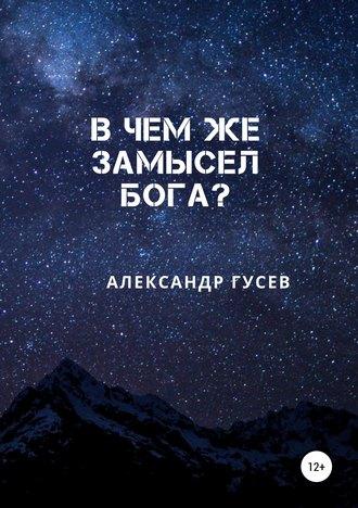 Александр Гусев, В чем же замысел Бога?
