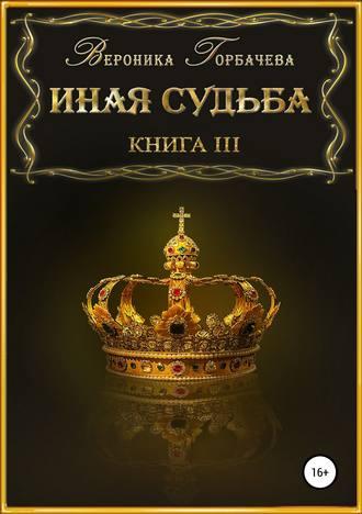 Вероника Горбачева, Иная судьба. Книга 3