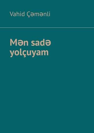 Vahid Çəmənli, Mən sadə yolçuyam