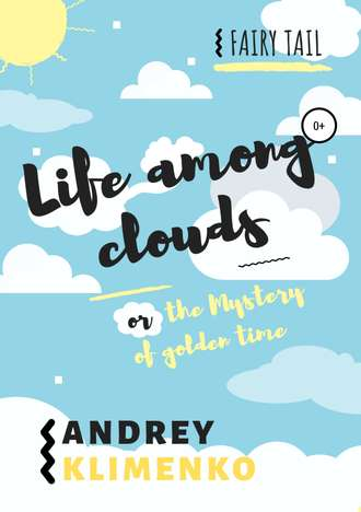 Andrey Klimenko, Life among clouds, orthe Mystery ofgoldentime