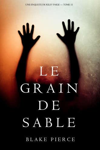 Блейк Пирс, Le Grain de Sable