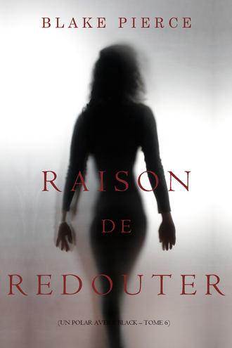 Блейк Пирс, Raison de Redouter