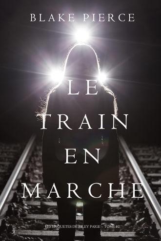 Блейк Пирс, Le Train en Marche