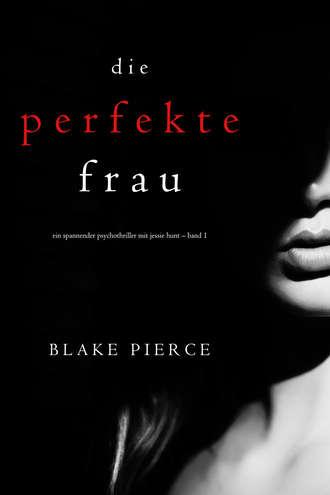 Блейк Пирс, Die perfekte Frau
