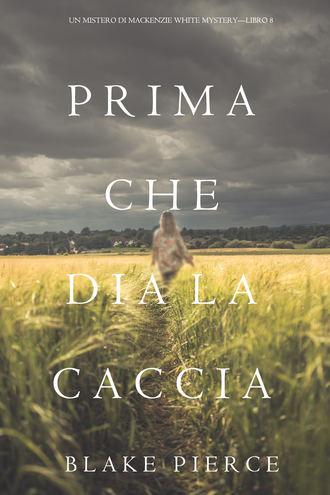 Блейк Пирс, Prima Che Dia La Caccia