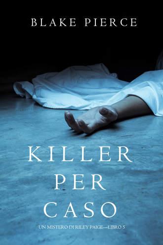 Блейк Пирс, Killer per Caso
