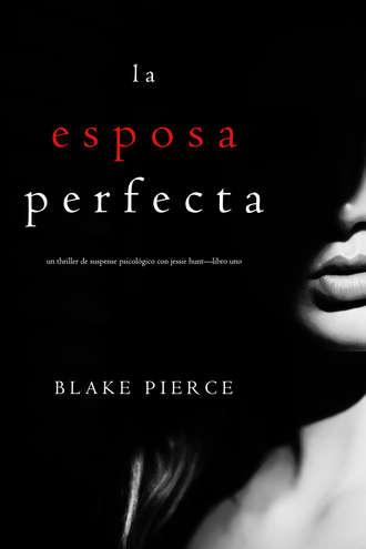 Блейк Пирс, La Esposa Perfecta