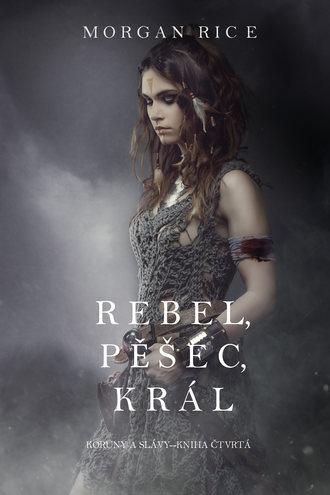 Морган Райс, Rebel, Pěšec, Král