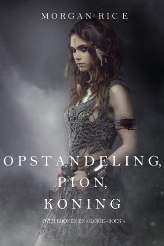 Морган Райс, Opstandeling, Pion, Koning