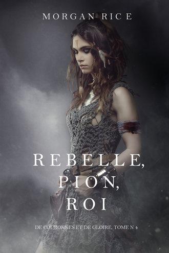 Морган Райс, Rebelle, Pion, Roi