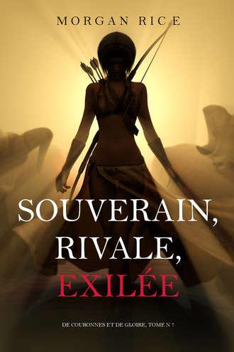 Морган Райс, Souverain, Rivale, Exilée
