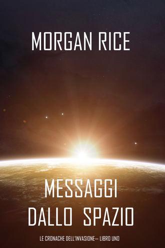 Морган Райс, Messaggi dallo Spazio