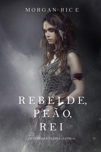 Морган Райс, Rebelde, Peão, Rei