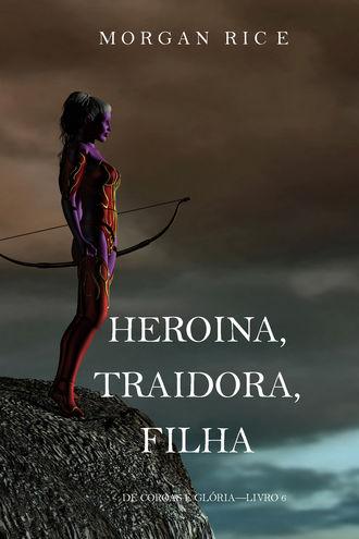 Морган Райс, Heroína, Traidora, Filha