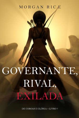 Морган Райс, Governante, Rival, Exilada