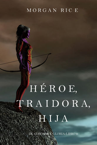 Морган Райс, Héroe, Traidora, Hija
