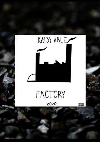 Kaisy ABLE, Factory