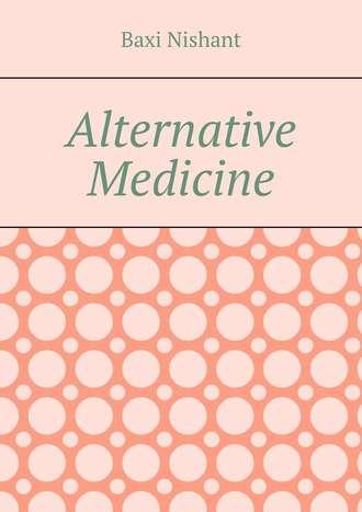 Baxi Nishant, Alternative Medicine