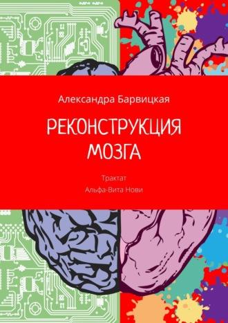 Александра Барвицкая, Реконструкция мозга. Трактат Альфа-ВитаНови