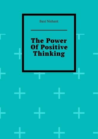 Baxi Nishant, The Power OfPositive Thinking