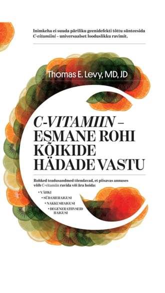 Thomas E. Levy, C-vitamiin - esmane rohi kõikide hädade vastu